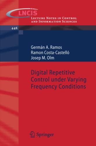 9783642377778: Digital Repetitive Control under Varying Frequency Conditions: 446 (Lecture Notes in Control and Information Sciences)