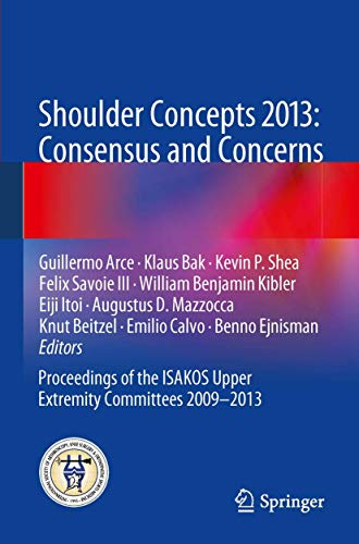 Shoulder Concepts 2013: Consensus and Concerns: Proceedings of the ISAKOS Upper Extremity ...