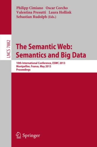 9783642382871: The Semantic Web: Semantics and Big Data: 10th International Conference, ESWC 2013, Montpellier, France, May 26-30, 2013. Proceedings (Lecture Notes in Computer Science)