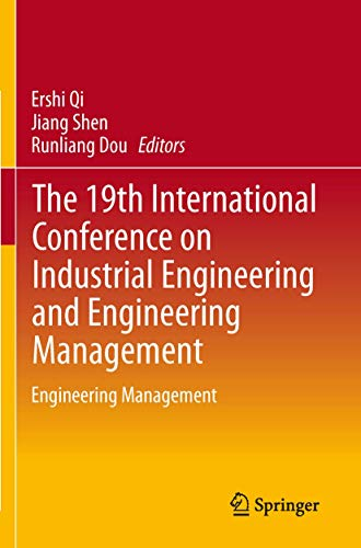 The 19th International Conference on Industrial Engineering and Engineering Management: Ershi Qi