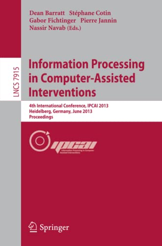 9783642385674: Information Processing in Computer-Assisted Interventions: 4th International Conference, IPCAI 2013, Heidelberg, Germany, June 26, 2013. Proceedings ... Vision, Pattern Recognition, and Graphics)