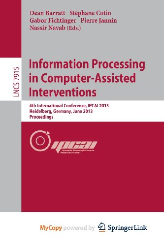 9783642385698: Information Processing in Computer-Assisted Interventions: 4th International Conference, IPCAI 2013, Heidelberg, Germany, June 26, 2013. Proceedings
