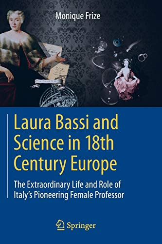 9783642386848: Laura Bassi and Science in 18th Century Europe: The Extraordinary Life and Role of Italy's Pioneering Female Professor