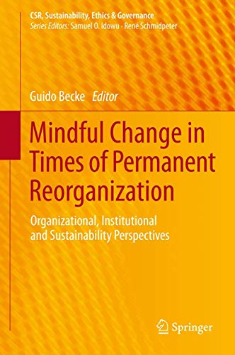 9783642386930: Mindful Change in Times of Permanent Reorganization: Organizational, Institutional and Sustainability Perspectives (CSR, Sustainability, Ethics & Governance)