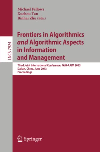 9783642387555: Frontiers in Algorithmics and Algorithmic Aspects in Information and Management: Third Joint International Conference, FAW-AAIM 2013, Dalian,China, ... (Lecture Notes in Computer Science)