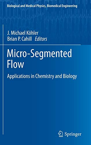 9783642387791: Micro-Segmented Flow: Applications in Chemistry and Biology (Biological and Medical Physics, Biomedical Engineering)