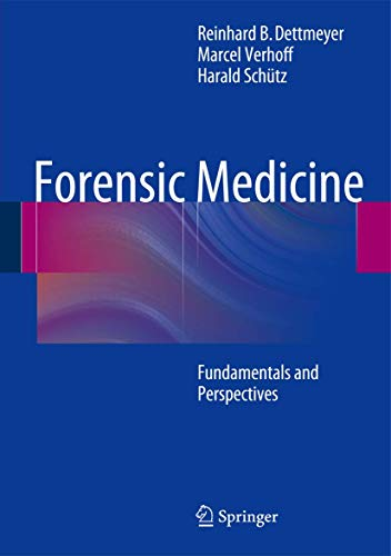 Forensic Medicine: Fundamentals and Perspectives: Reinhard Dettmeyer