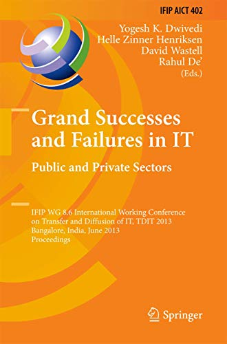 9783642388613: Grand Successes and Failures in IT: Public and Private Sectors: IFIP WG 8.6 International Conference on Transfer and Diffusion of IT, TDIT 2013, ... in Information and Communication Technology)