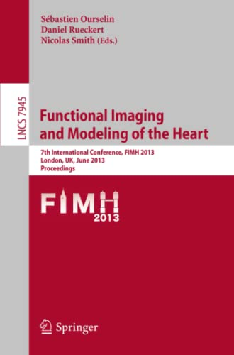 9783642388989: Functional Imaging and Modeling of the Heart: 7th International Conference, FIMH 2013, London, UK, June 20-22,2013, Proceedings (Lecture Notes in Computer Science)