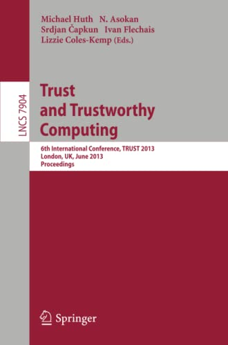 9783642389078: Trust and Trustworthy Computing: 6th International Conference, TRUST 2013, London, UK, June 17-19, 2013, Proceedings (Lecture Notes in Computer Science)