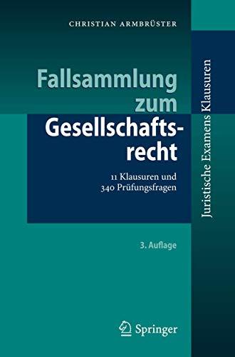 Fallsammlung zum Gesellschaftsrecht: 11 Klausuren und 340 Prüfungsfragen (Juristische ...