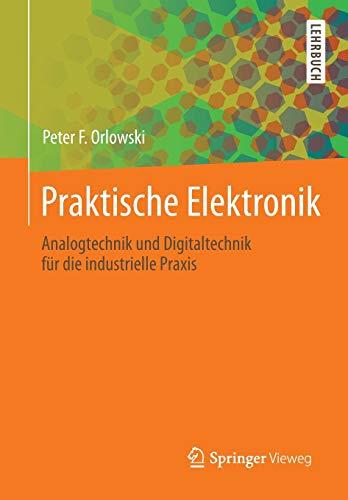 9783642390043: Praktische Elektronik: Analogtechnik Und Digitaltechnik Fur Die Industrielle Praxis