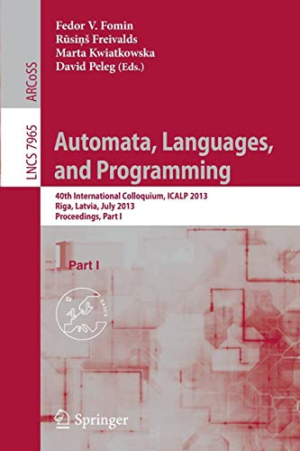 9783642392054: Automata, Languages, and Programming: 40th International Colloquium, ICALP 2013, Riga, Latvia, July 8-12, 2013, Proceedings, Part I (Lecture Notes in Computer Science)