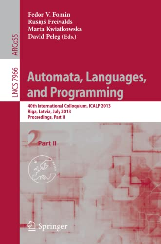 9783642392115: Automata, Languages, and Programming: 40th International Colloquium, ICALP 2013, Riga, Latvia, July 8-12, 2013, Proceedings, Part II (Lecture Notes in Computer Science)