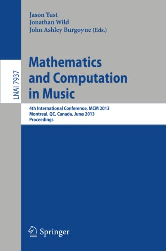 9783642393563: Mathematics and Computation in Music: 4th International Conference, MCM 2013, Montreal, Canada, June 12-14, 2013, Proceedings (Lecture Notes in Computer Science)