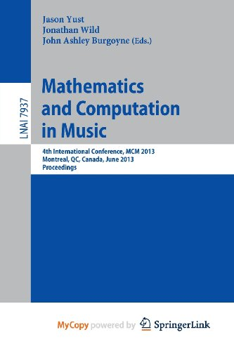 9783642393587: Mathematics and Computation in Music: 4th International Conference, MCM 2013, Montreal, Canada, June 12-14, 2013, Proceedings