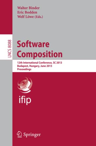 9783642396137: Software Composition: 12th International Conference, SC 2013, Budapest, Hungary, June 19, 2013. Proceedings (Lecture Notes in Computer Science)