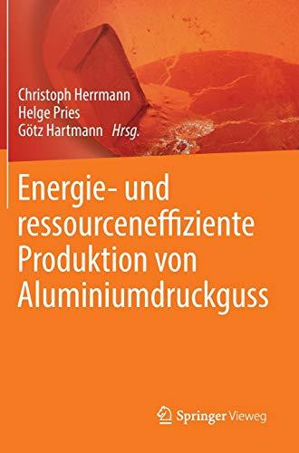 9783642398520: Energie- Und Ressourceneffiziente Produktion Von Aluminiumdruckguss