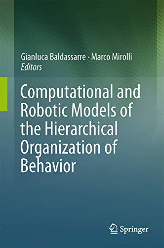 9783642398742: Computational and Robotic Models of the Hierarchical Organization of Behavior