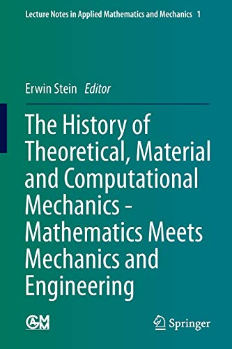 9783642399046: The History of Theoretical, Material and Computational Mechanics - Mathematics Meets Mechanics and Engineering (Lecture Notes in Applied Mathematics and Mechanics)