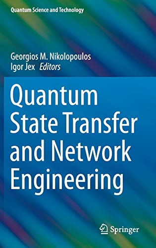 Quantum State Transfer and Network Engineering (Quantum Science and Technology)