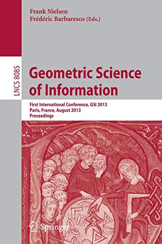 9783642400193: Geometric Science of Information: First International Conference, GSI 2013, Paris, France, August 28-30, 2013, Proceedings (Lecture Notes in Computer Science)