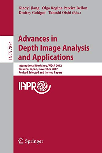 Advances in Depth Images Analysis and Applications : International Workshop, WDIA 2012, Tsukuba, Japan, November 11, 2012, Revised Selected and Invited Papers - Xiaoyi Jiang