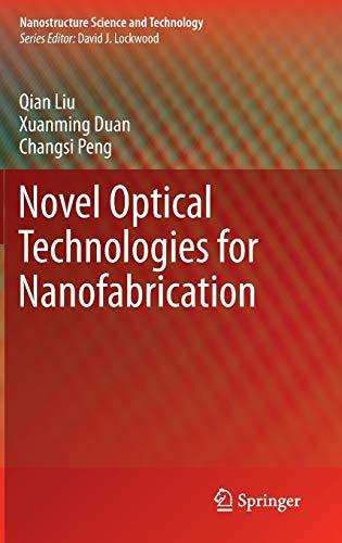 Novel Optical Technologies for Nanofabrication: Liu, Qian; Duan,