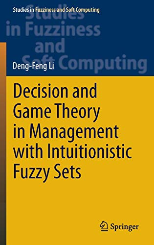 9783642407116: Decision and Game Theory in Management With Intuitionistic Fuzzy Sets (Studies in Fuzziness and Soft Computing)