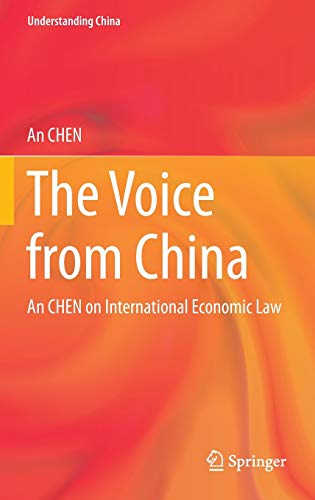 The Voice from China: An CHEN on International Economic Law (Understanding China): An CHEN