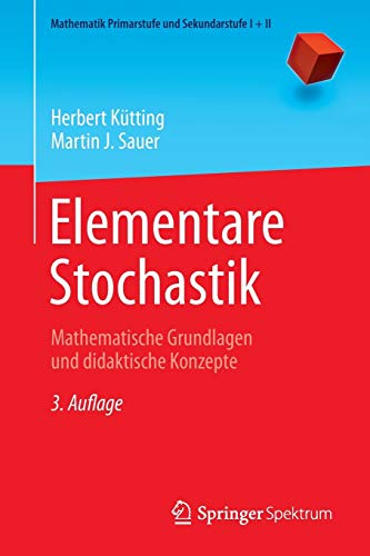 9783642408571: Elementare Stochastik: Mathematische Grundlagen und didaktische Konzepte (Mathematik Primarstufe und Sekundarstufe I + II) (German Edition)