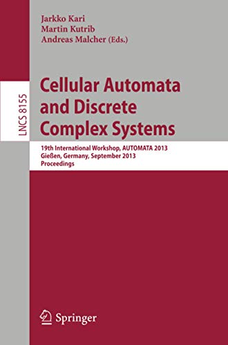 9783642408663: Cellular Automata and Discrete Complex Systems: 19th International Workshop, AUTOMATA 2013, Gießen, Germany, September 14-19, 2013, Proceedings ... Computer Science and General Issues)