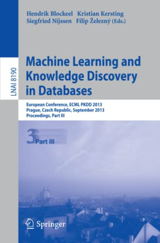 9783642409936: Machine Learning and Knowledge Discovery in Databases: European Conference, ECML PKDD 2013, Prague, Czech Republic, September 23-27, 2013, Proceedings, Part III (Lecture Notes in Computer Science)