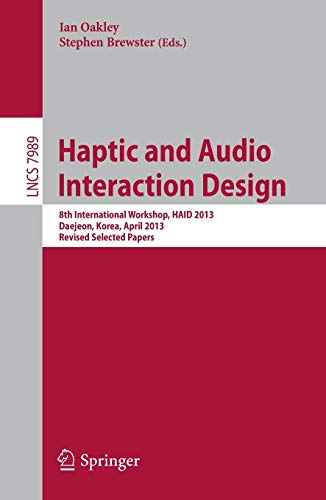 9783642410673: Haptic and Audio Interaction Design: 8th International Workshop, HAID 2013, Daejeon, Korea, April 18-19, 2013, Revised Selected Papers (Lecture Notes ... Applications, incl. Internet/Web, and HCI)