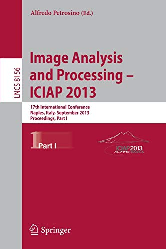 9783642411809: Progress in Image Analysis and Processing, ICIAP 2013: Naples, Italy, September 9-13, 2013, Proceedings, Part I (Lecture Notes in Computer Science)