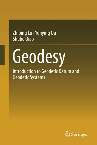 Geodesy: Introduction to Geodetic Datum and Geodetic Systems: Zhiping Lu