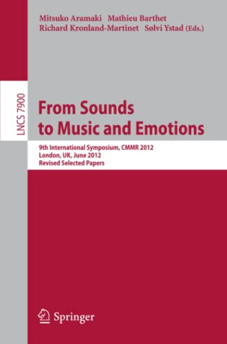 From Sounds to Music and Emotions: 9th International Symposium Cmmr 2012, London, UK, June 19-22, ...
