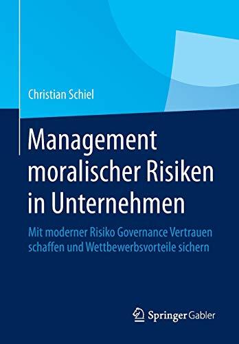 9783642413803: Management moralischer Risiken in Unternehmen: Mit moderner Risiko Governance Vertrauen schaffen und Wettbewerbsvorteile sichern