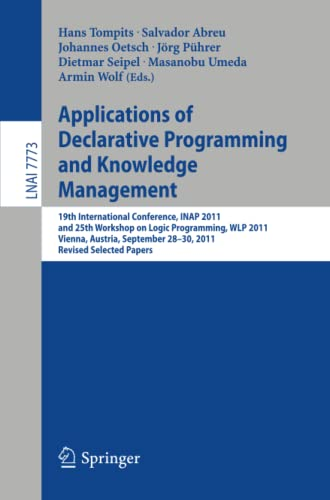9783642415234: Applications of Declarative Programming and Knowledge Management: 19th International Conference, INAP 2011, and 25th Workshop on Logic Programming, ... Papers (Lecture Notes in Computer Science)