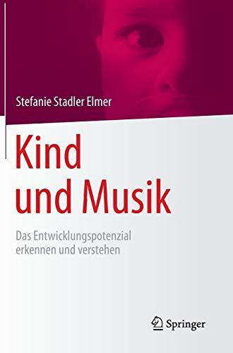 9783642416910: Kind und Musik: Das Entwicklungspotenzial erkennen und verstehen (German Edition)