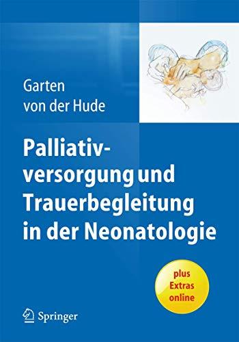 9783642418051: Palliativversorgung und Trauerbegleitung in der Neonatologie (German Edition)