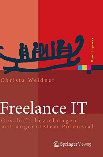 9783642418778: Freelance IT: Gesch�ftsbeziehungen mit ungenutztem Potenzial (Xpert.press)