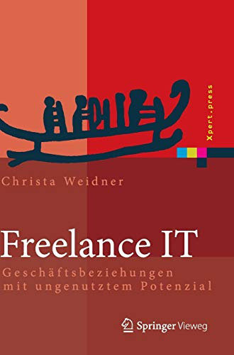 9783642418778: Freelance IT: Geschäftsbeziehungen mit ungenutztem Potenzial (Xpert.press)