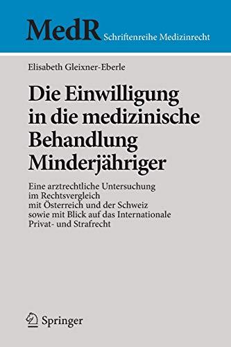 9783642419300: Die Einwilligung in die medizinische Behandlung Minderj�hriger: Eine arztrechtliche Untersuchung im Rechtsvergleich mit �sterreich und der Schweiz ... Strafrecht (MedR Schriftenreihe Medizinrecht)