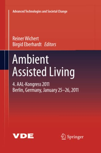 9783642423963: Ambient Assisted Living: 4. AAL-Kongress 2011 Berlin, Germany, January 25-26, 2011 (Advanced Technologies and Societal Change)