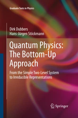 9783642427022: Quantum Physics: The Bottom-Up Approach: From the Simple Two-Level System to Irreducible Representations (Graduate Texts in Physics)