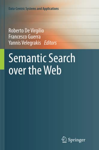 Semantic Search over the Web (Data-Centric Systems and Applications): Springer