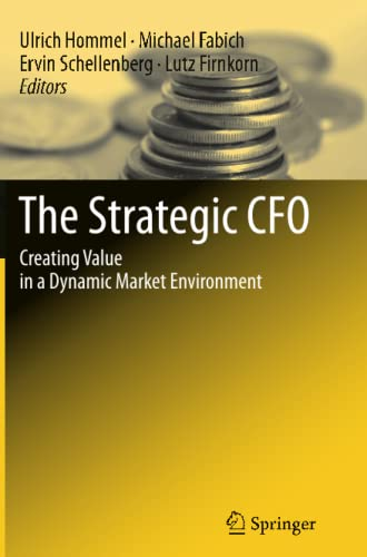9783642427749: The Strategic CFO: Creating Value in a Dynamic Market Environment
