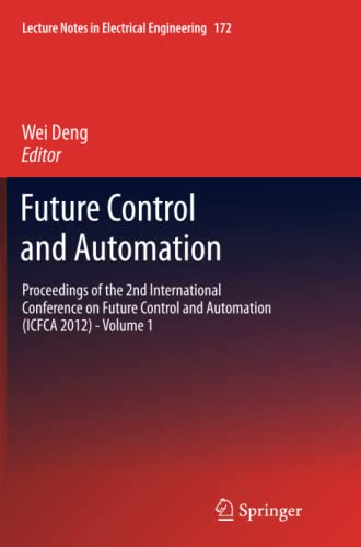 9783642429859: Future Control and Automation: Proceedings of the 2nd International Conference on Future Control and Automation (Icfca 2012) - Volume 1 (Lecture Notes in Electrical Engineering)