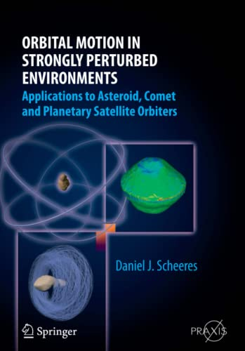 9783642431630: Orbital Motion in Strongly Perturbed Environments: Applications to Asteroid, Comet and Planetary Satellite Orbiters (Springer Praxis Books)